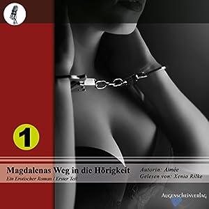 Magdalenas Weg in die Hörigkeit 1 Hörbuch