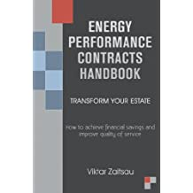 Energy Performance Contracts Handbook: Transform Your Estate: How to Achieve Financial Savings & Improve Quality of Service (English Edition)