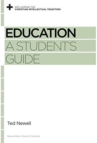 Education: A Student's Guide (Reclaiming the Christian Intellectual Tradition) by [Newell, Ted]