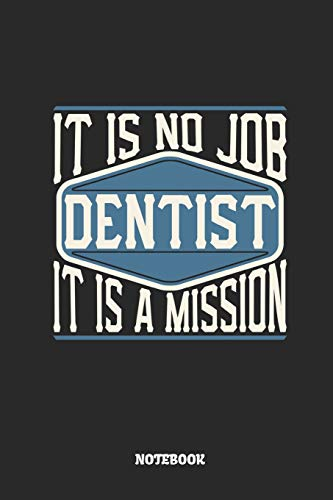Dentist Notebook - It Is No Job, It Is A Mission: Ruled Notebook to Take Notes at Work. Lined Bullet Journal, To-Do-List or Diary For Men and Women.