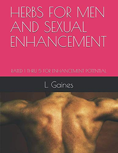 HERBS FOR MEN AND SEXUAL ENHANCEMENT: RATED 1 THRU 5 FOR ENHANCEMENT POTENTIAL