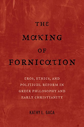 The Making of Fornication: Eros, Ethics, and Political Reform in Greek Philosophy and Early Christianity (Hellenistic Culture and Society)