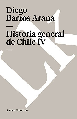 Historia general de Chile IV (Memoria) (Spanish Edition)