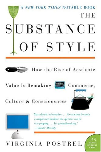 the substance of style how the rise of aesthetic value is remaking commerce culture and consciousness p s postrel virginia amazon com books the substance of style how the rise of