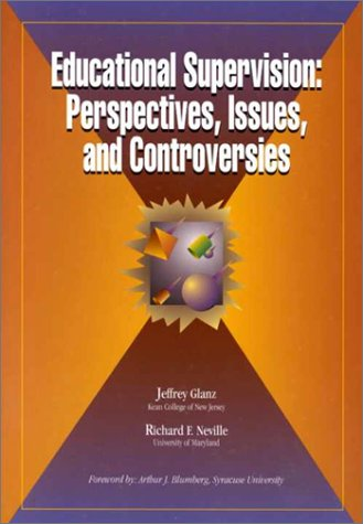 Educational Supervision: Perspectives, Issues, and Controversies Jeffrey Glanz
