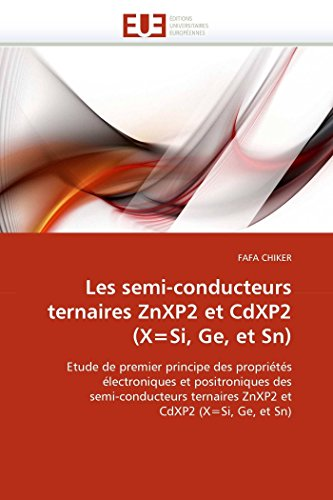 Les semi-conducteurs ternaires ZnXP2 et CdXP2 (X=Si, Ge, et Sn): Etude de premier principe des propriétés électroniques et positroniques des ... Ge, et Sn) (Omn.Univ.Europ.) (French Edition)