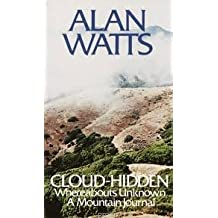 Cloud-hidden, Whereabouts Unknown: A Mountain Journal by Alan W. Watts (1974-03-12)