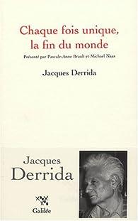 Chaque fois unique, la fin du monde par Jacques Derrida