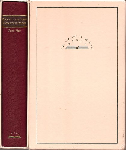 The Debate on the Constitution: Part Two: January to August 1788 (The Library of America, Part Two)