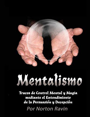 Mentalismo: Control Mental y Trucos mgicos por medio del Entendimiento de la Persuasin y el Engao (Spanish Edition)
