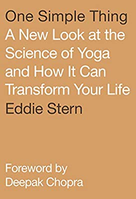 One Simple Thing: A New Look at the Science of Yoga and ...