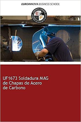 Libro de UF1673 Soldadura MAG de Chapas de Acero de Carbono: Amazon.es: Euroinnova Formación: Libros