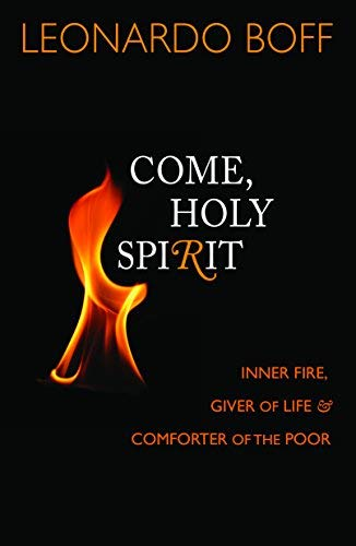 Come, Holy Spirit: Inner Fire, Giver of Life, and Comforter of the Poor