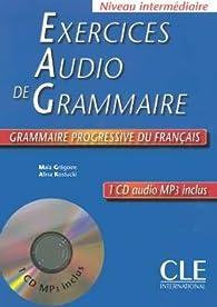 Exercices Audio de Grammaire Niveau intermédiaire (1CD audio) par Maïa Grégoire