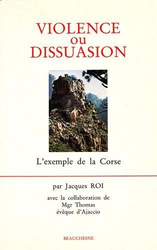 Violence ou dissuasion. L'exemple de la Corse Broché – 1 avril 1997 Jacques Roi Editions Beauchesne 2701011272 Corse (France) - Histoire