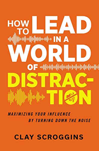 Pdf Christian Books How to Lead in a World of Distraction: Maximizing Your Influence by Turning Down the Noise