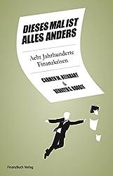 Dieses Mal ist alles anders: Acht Jahrhunderte Finanzkrisen (German Edition)