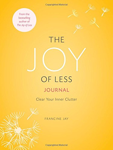 The Joy of Less Journal: Clear Your Inner Clutter