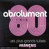 Absolument 80 : Les plus grands tubes français
