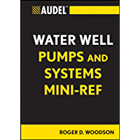 Audel Water Well Pumps and Systems Mini-Ref (Audel Technical Trades Series Book 69)
