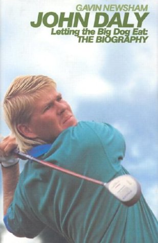 John Daly: Letting the Big Dog Eat: The Biography John Daly Golfer