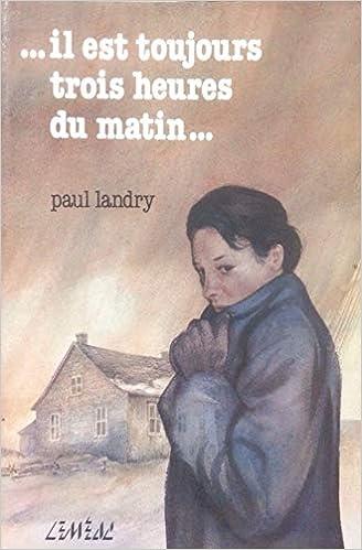 Il Est Toujours Trois Heures Du Matin Paul Landry