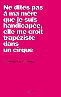 Ne dites pas à ma mère que je suis handicapée, elle me croit trapéziste dans un cirque par Vilmorin