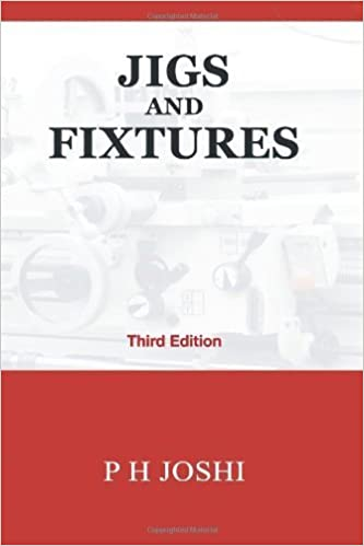 Jigs and Fixtures by Mr. P H Joshi (2013-10-10)