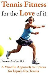 Tennis Fitness for the Love of it: A Mindful Approach to Fitness for Injury-free Tennis by Suzanna McGee (2010-08-12)