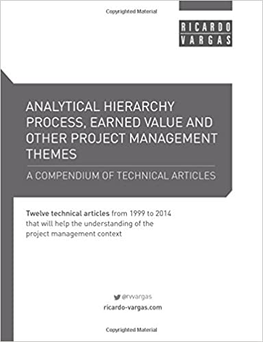 Analytical Hierarchy Process, Earned Value and other Project Management Themes: A compendium of technical articles