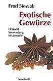 Exotische Gewürze : Herkunft Verwendung Inhaltsstoffe, SIEWEK, 3034852401