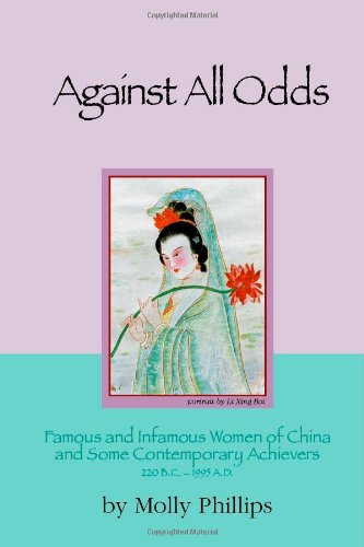 Against All Odds: Famous and Infamous Women of China and Some Contemporary Achievers 220 BC - 1995 AD