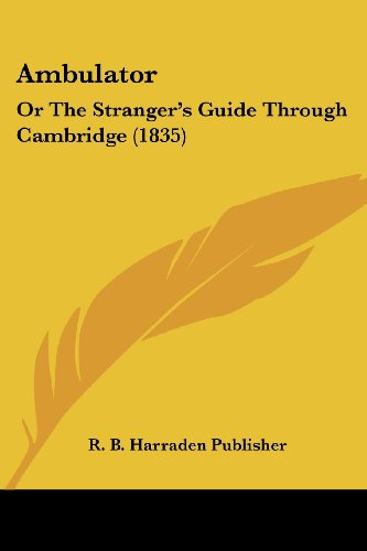 Ambulator: Or The Stranger's Guide Through Cambridge (1835)