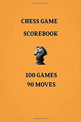 Chess Games Scorebook 100 Games 90 Moves: Notebook Scorebook Sheets Pad for Record Your Moves During a Chess Games (Moves up to 90 Move), 100 Matches (Algebraic Chess Notation Journal) (Volume 4)