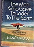 The Man Who Gave Thunder to the Earth, Nancy C. Wood, 0385096828