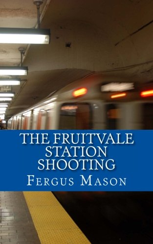 The Fruitvale Station Shooting