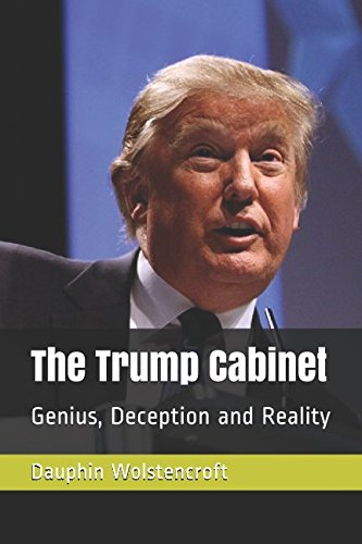 The Trump Cabinet: Genius, Deception and Reality