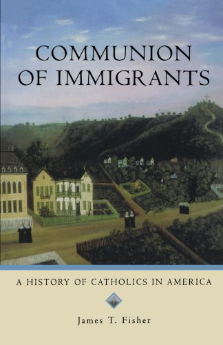 Communion of Immigrants: A History of Catholics in America (Religion in American Life)