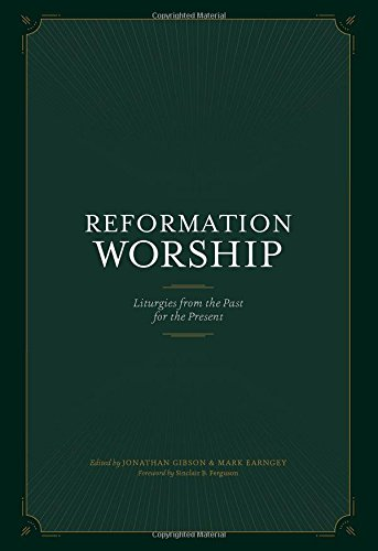 Reformation Worship: Liturgies from the Past for the Present by New Growth Press