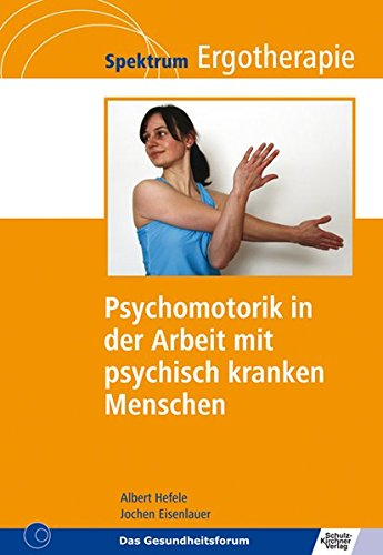 Psychomotorik in der Arbeit mit psychisch kranken Menschen (Spektrum Ergotherapie)