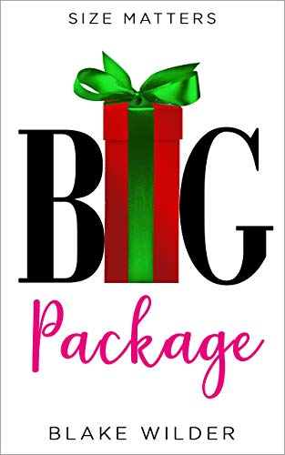 Big Package: a sexy small town romantic comedy by [Wilder, Blake]