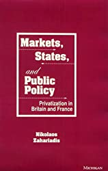 Markets, States, and Public Policy: Privatization in Britain and France