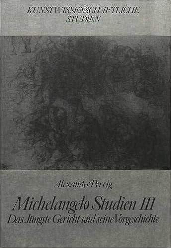 michelangelo studien iii das jngste gericht und seine vorgeschichte neue kunstwissenschaftliche studien german edition