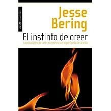 El instinto de creer: La psicología de la fe, el destino y el significado de la vida