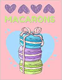 MACARONS: MACARONS Notebook Large Size 8.5in x 11in x 110 pages