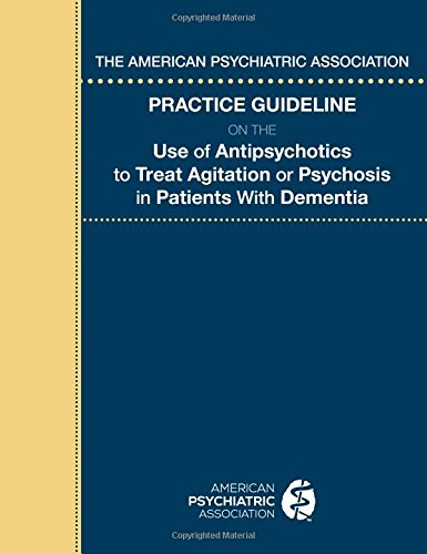 The American Psychiatric Association Practice Guideline on the Use of Antipsychotics to Treat Agitation or Psychosis in Patients with Dementia
