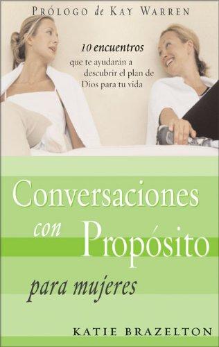 Conversaciones con Proposito Para Mujeres:  10 Encuentros que le Ayudaran a Descubrir el Plan de Dios Para su Vida (Spanish Edition) ebook