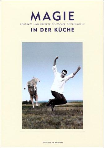 Magie in der Küche (porträts und rezepte Deutscher Spitzenköche) (German Edition) by Fotostudio Jan Bartelsman BV and Ruparo BV, The Netherlands
