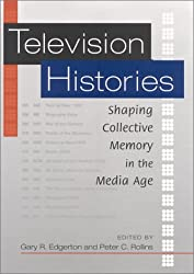 Television Histories: Shaping Collective Memory in the Media Age