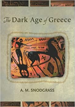 The Dark Age of Greece: An Archaelogical Survey of the Eleventh to the Eighth Centuries BC